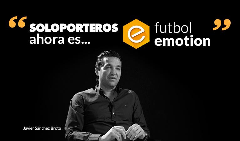 Soloporteros cambia el nombre por Fútbol Emotion