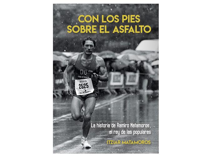 Con los pies sobre el asfalto, la historia de la leyenda del running Ramiro Matamoros